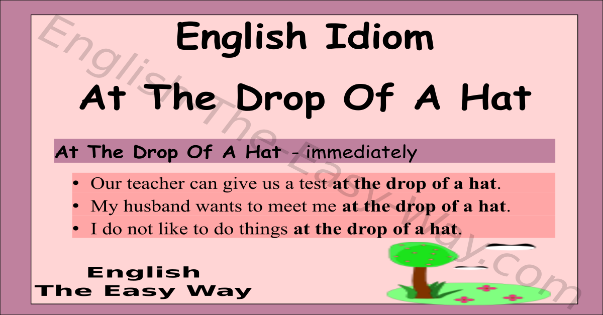 At The Drop Of A Hat English Idioms Learn English