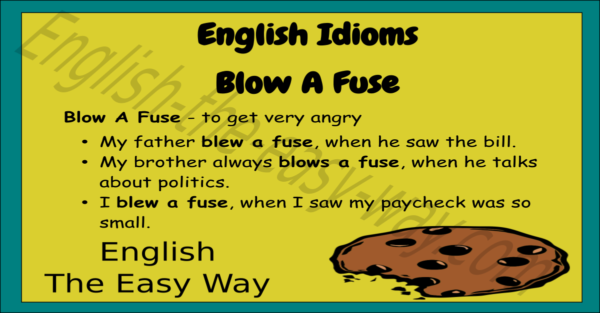 Blow A Fuse English Idioms English The Easy Way