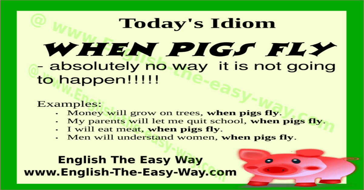 When Pigs Fly English Idioms Phrases And Proverbs Speak English